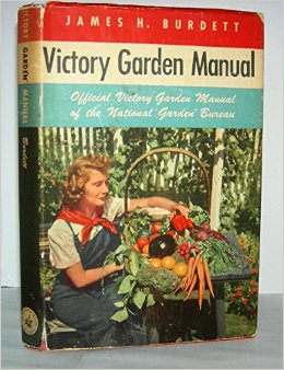 Victory Garden Manual written by James Burdett - the inspiration behind the National Garden Bureau