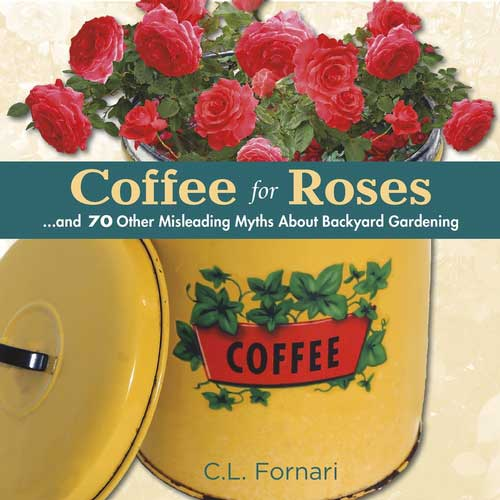 Coffee for roses and 70 other misleading myths about backyard gardening national garden bureau - Myths and truths about coffee ...