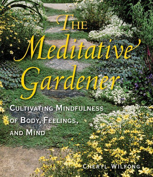 The Meditative Gardener by Cheryl Wifong