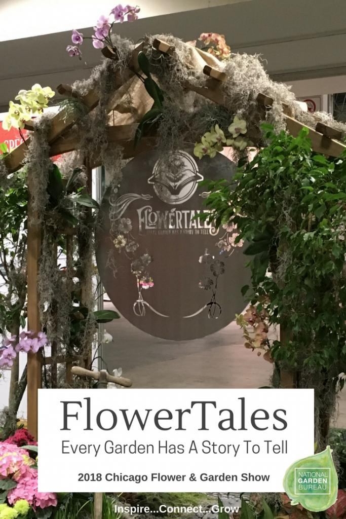 FlowerTales - Every Garden has a story to tell - Chicago Flower & Garden Show - National Garden Bureau