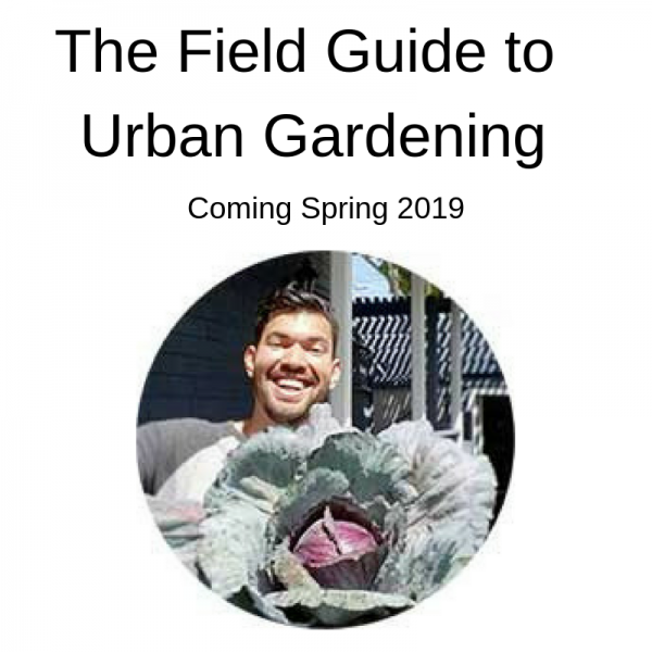 The Field Guide to Urban Gardening
