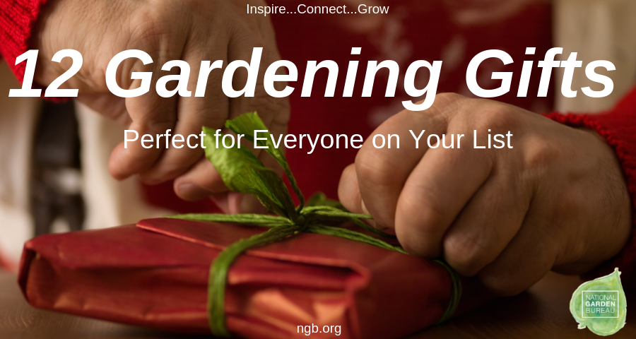 12 Gardening Gifts that everyone will love - National Garden Bureau