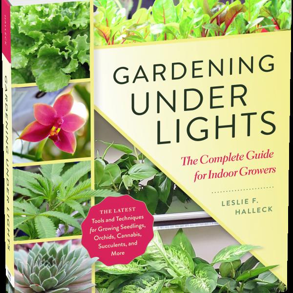 Gardening Under Lights: The Complete Guide for Indoor Growers by Leslie Halleck - National Garden Bureau