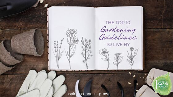 The Top 10 Gardening Guidelines to Live By... National Garden Bureau