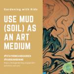 Use mud as an art medium - National Garden Bureau