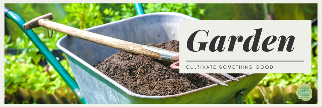 Cultivate Something Good - Garden - National Garden Bureau