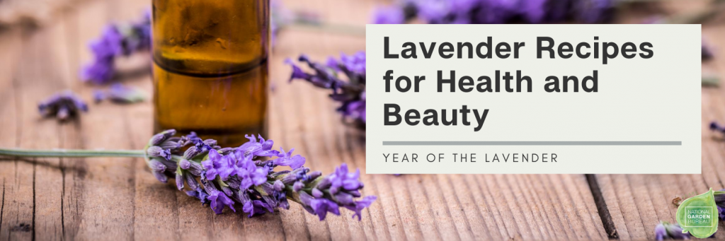 Lavender Recipes for Health and Beauty - Year of the Lavender - National Garden Bureau