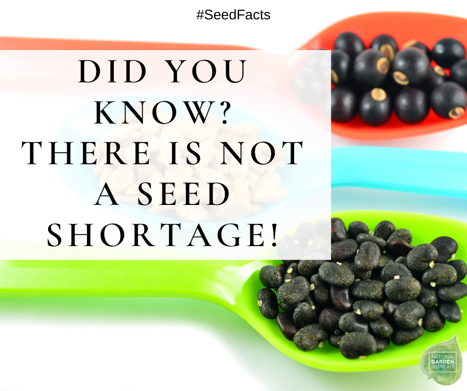 Did you know? There is not a seed shortage! - Seed Facts for Informed Buyers - National Garden Bureau