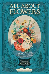 All about Flowers: James Vick's Nineteenth Century Seed Company by Thomas Mickey - National Garden Bureau