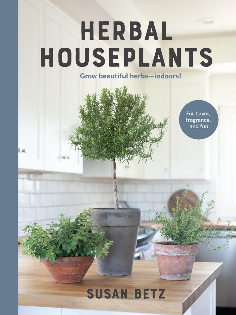 Herbal Houseplants: Grow beautiful herbs - indoors! - National Garden Bureau