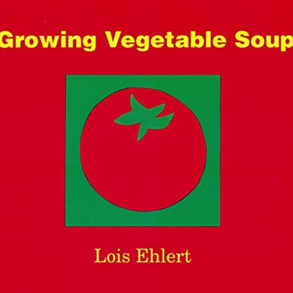 Growing Vegetable Soup Book for growing your own Children's Garden - National Garden Bureau
