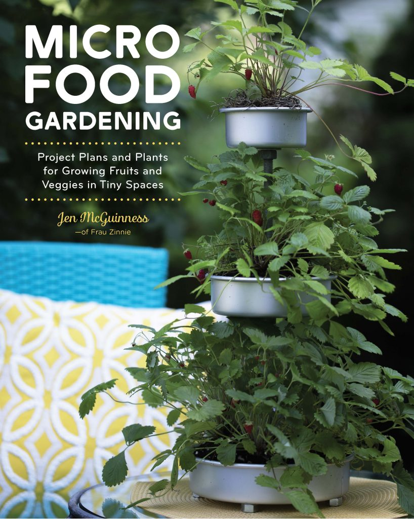 Micro Food Gardening: Project Plans and Plants for Growing Fruits and Veggies in Tiny Spaces by Jennifer McGuinness - National Garden Bureau Author Member
