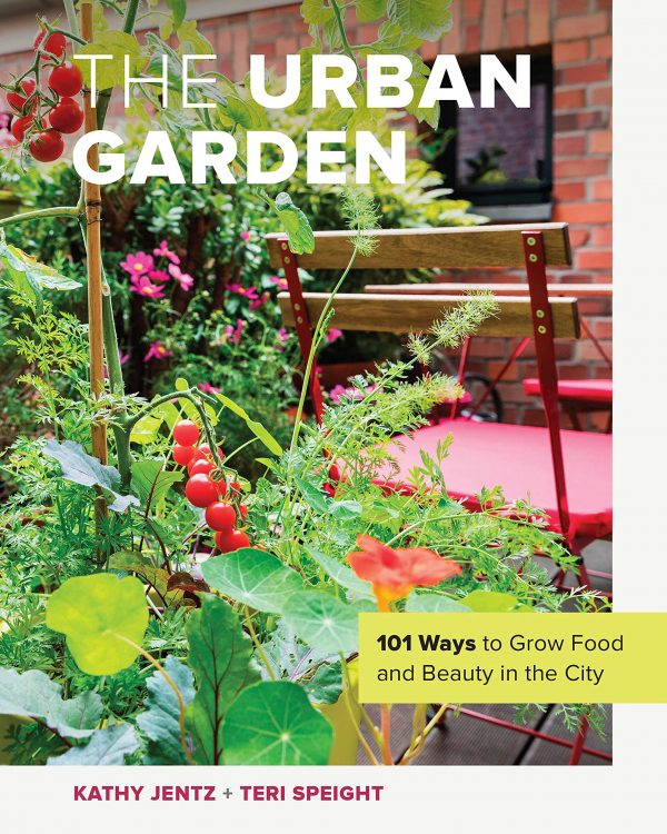 The Urban Garden: 101 Ways to Grow Food and Beauty in the City